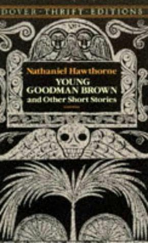 young goodman brown and other hawthorne Read hawthorne's young goodman brown as an allegory try the same approach you used while interpreting the gravestones list the main characters, objects, settings, and actions and then beside each element, give your interpretation.