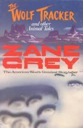 THE WOLF TRACKER, Zane Grey, SCARCE Grey title, #73 in Walter Black set, FINE