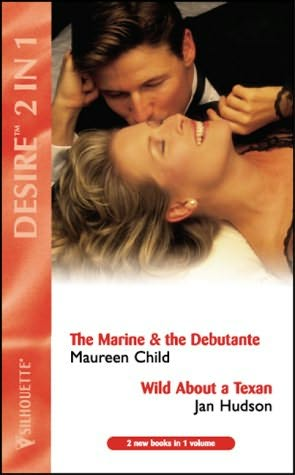 book cover of The Marine and the Debutante / Wild About a Texan