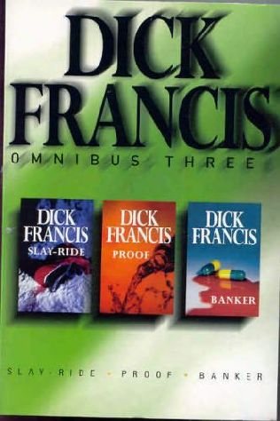 book cover of Dick Francis Omnibus: Slay-ride, Banker, Proof