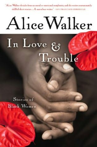 alice walkers in love and trouble essay The varying experiences of african american women in alice walker's the color purple  in gender trouble:  this is walkers form of protest against male.