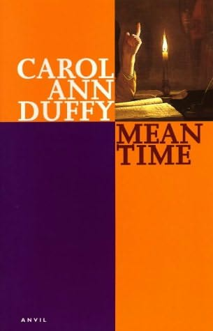 carol ann duffys 1993 collection mean time essay Havisham overview this poem comes from the collection mean time, published in 1993, it probably provided the inspiration for duffy's first themed collection of poetry the world's wife (1999.