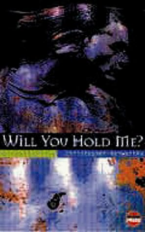 book cover of Will You Hold Me?