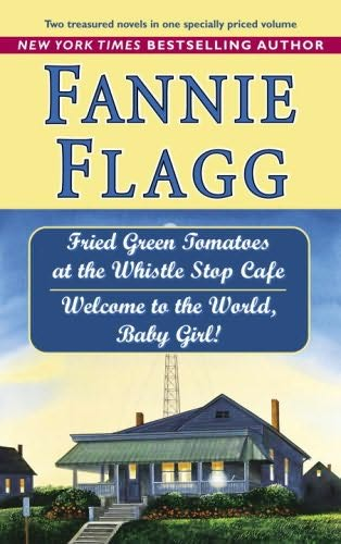 book cover of Fried Green Tomatoes at the Whistle Stop Cafe / Welcome to the World, Baby Girl!