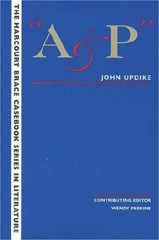 an analysis of the story a p by john updike From his first collection, the same door, released in 1959, to his last, my father's tears, published fifty years later, john updike was america's reigning master of the short story, our second hawthorne, as philip roth described him here, in two authoritative volumes, are 186.