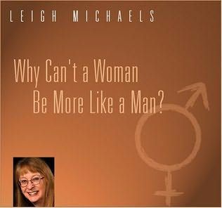 book cover of Why Can\'t a Woman Be More Like a Man?