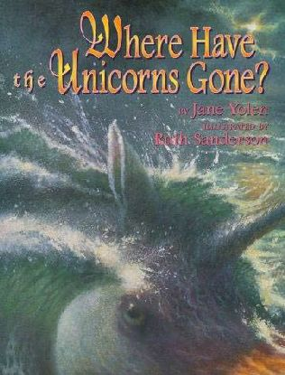 book cover of   Where Have the Unicorns Gone?   by  Ruth Sanderson and   Jane Yolen