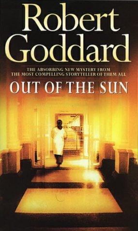 Out of the Sun: A Novel Robert Goddard