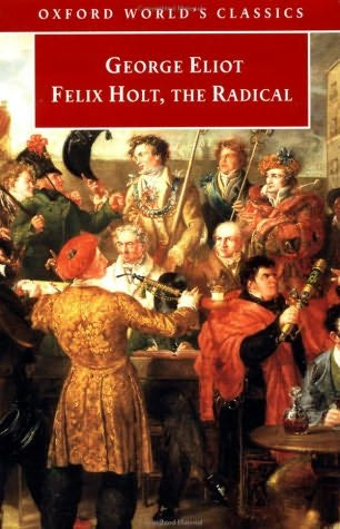 the portrayal of eliot in felix holt the radical This review first appeared in the ethical culture review of books march 1999 (  ) felix holt: the radical george eliot.