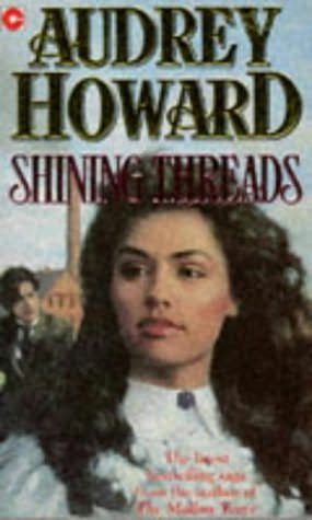SHINING THREADS - AUDREY HOWARD