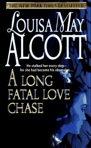 The cover of Louisa May Alcott's A Long Fatal Love Chase, with a young woman's face in blue light against black, tree-like silhouettes. A tagline reads: He stalked her every step--for she had become his obsession.