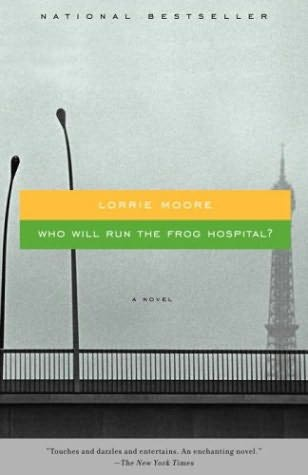 book cover of  Who Will Run the Frog Hospital  by Lorrie Moore