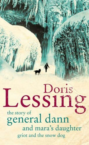 book cover of   The Story of General Dann and Mara's Daughter, Griot and the Snow Dog   by  Doris Lessing
