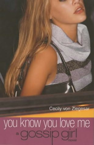 book cover of  You Know You Love Me   (Gossip Girl, book 2) by Cecily von Ziegesar