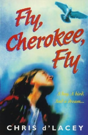 Fly, Cherokee, Fly by Chris d'Lacey