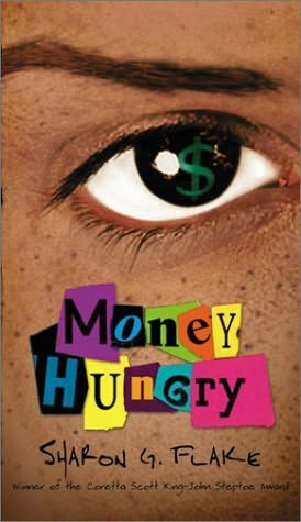 money hunger by sharon flake Get this from a library money hungry [sharon flake jill fox] -- all thirteen-year-old raspberry can think of is making money so that she and her mother never have to worry about living on the streets again.