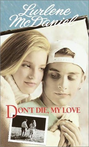 dont die my love This book is by lurlene mcdaniel its my favorite book in the world enjoy my easy quiz (author cheerqt10.