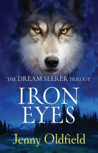 Iron Eyes (The Dreamseeker Trilogy) Jenny Oldfield