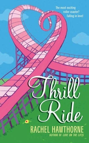 book cover of   Thrill Ride   by  Rachel Hawthorne