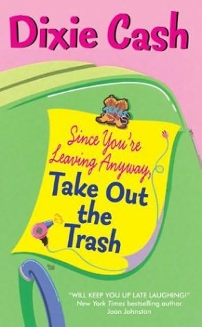 book cover of Since You\'re Leaving Anyway, Take Out the Trash