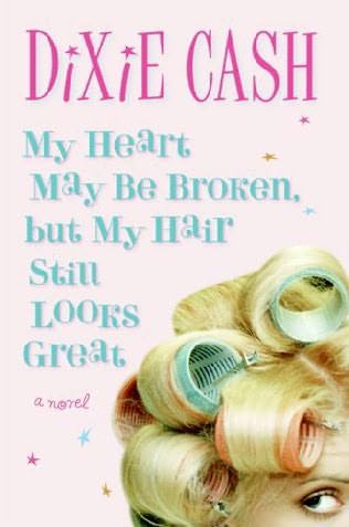 book cover of My Heart May Be Broken But My Hair Still Looks Great