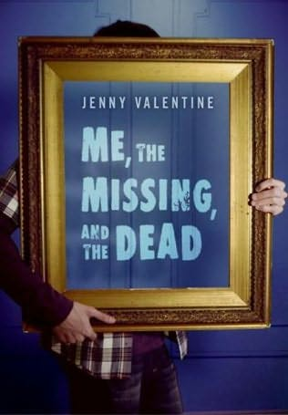 Me, the Missing, and the Dead Jenny Valentine