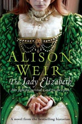 The Lady Elizabeth – A Novel - Alison Weir