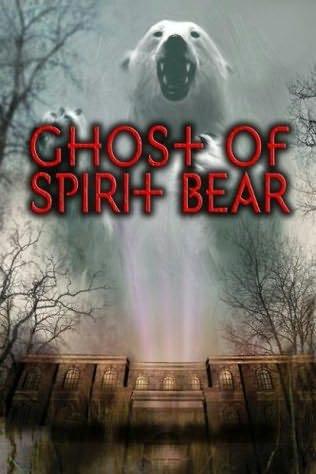 Ghost of Spirit Bear (2008) 2011