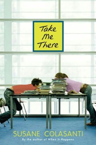 book cover of  Take Me There  by Susane Colasanti