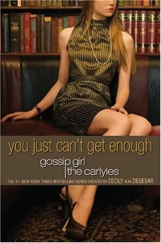 book cover of   You Just Can't Get Enough    (Gossip Girl, The Carlyles, book 2)  by  Annabelle Vestry and   Cecily von Ziegesar