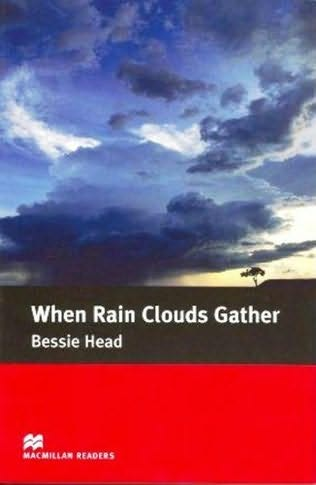 """themes in when rain clouds gather Bessie head manages to saturate """"when rain clouds gather"""" with a thoroughly winning concoction of generous bitterness though numerous antagonists, injustices and ."""
