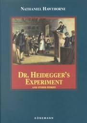 dr heidegger's experiment An eccentric aging physician, dr heidegger, calls together his old friends and  contemporaries to test his waters of the fountain of youth as the doctor himself.