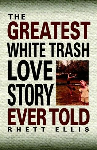 book cover of The Greatest White Trash Love Story Ever Told