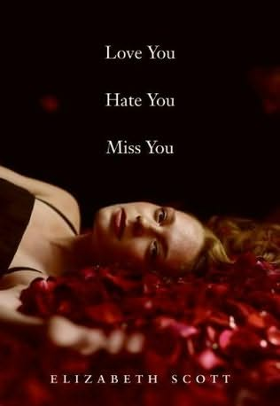 book cover of Love You Hate You Miss You by Elizabeth Scott