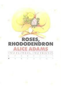 """an analysis of the novel roses rhododendron by alice adams """"nobody writes better about falling in love than alice adams    how can one person know so much"""" –the new york times book review with appearances in the new yorker, the atlantic monthly, and redbook, as well as in the o henry award collections for eight consecutive years, alice adams ."""