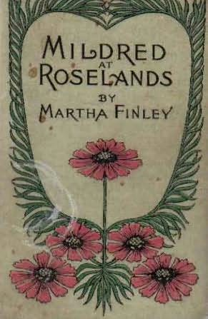 Mildred Keith #2: MILDRED AT ROSELANDS by Martha Finley in DJ Elsie Dinsmsore