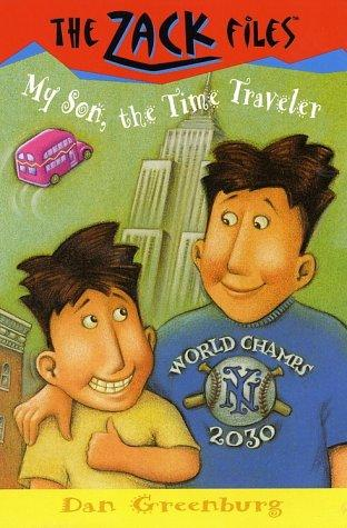 My Son, the Time Traveller (Zack Files, book 8) by Dan ...