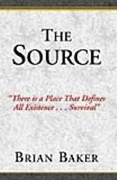 book cover of The Source : There Is a Place That Defines All Existence . . . Survival