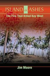 book cover of Island of Ashes : The Fire That Killed Key West