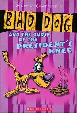 book cover of Bad Dog and the Curse of the President\'s Knee