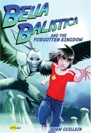 book cover of Bella Balistica and the Forgotten Kingdom