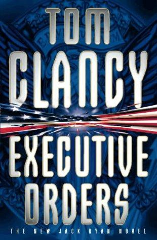 Executive orders jack ryan book 9 by tom clancy