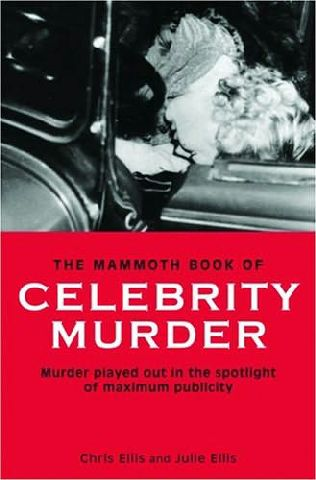 book cover of The Mammoth Book of Celebrity Murders