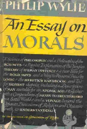 philip wylie essay morals An essay on morals read more an essay on morals read more an essay on man read more haecceity: an ontological essay read more meditations.