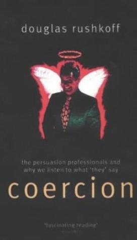 coercion by douglas rushkoff book analysis The first chapter of rushkoff's coercion is a dense overture of themes and  examples, highlighting the various ways commerce exploits discoveries in  psychology.