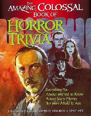book cover of The Amazing, Colossal Book of Horror Trivia