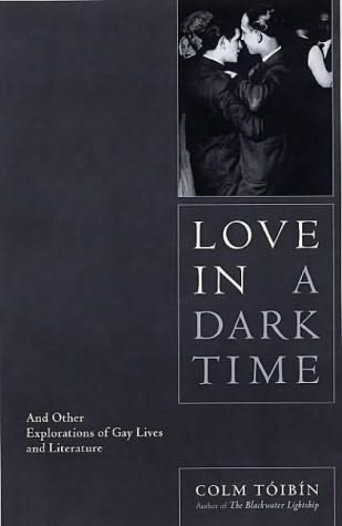 an analysis of love in a dark time by colm toibin Love in a dark time by colm toibin, 9780771085802, available at book depository with free delivery worldwide.