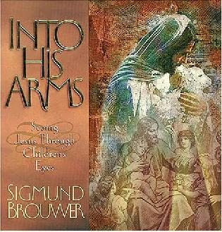 book cover of Into His Arms: Seeing Jesus Through Children\'s Eyes