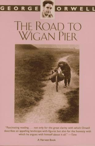 an analysis of the road to wigan pier by george orwell There are two halves to george orwell's investigative report on the working class  of the industrial centers of yorkshire and lancashire in.