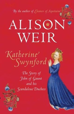 the story of John of Gaunt and his scandalous duchess - Alison Weir